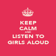KEEP CALM AND LISTEN TO GIRLS ALOUD - Personalised Poster large