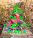 KEEP CALM AND LISTEN TO GLORIA - Personalised Poster large