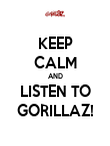 KEEP CALM AND LISTEN TO GORILLAZ! - Personalised Poster large