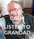KEEP CALM AND LISTEN TO GRANDAD - Personalised Poster large