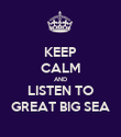KEEP CALM AND LISTEN TO GREAT BIG SEA - Personalised Poster large