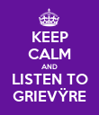 KEEP CALM AND LISTEN TO GRIEVŸRE - Personalised Poster large