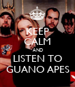 KEEP CALM AND LISTEN TO GUANO APES - Personalised Poster large