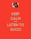 KEEP CALM AND LISTEN TO GUCCI - Personalised Poster large