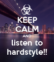 KEEP CALM AND listen to hardstyle!! - Personalised Poster large