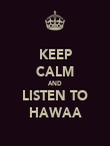 KEEP CALM AND LISTEN TO HAWAA - Personalised Poster large