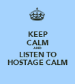 KEEP CALM AND LISTEN TO HOSTAGE CALM - Personalised Poster large