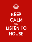KEEP CALM AND LISTEN TO HOUSE - Personalised Poster large