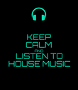 KEEP CALM AND LISTEN TO HOUSE MUSIC - Personalised Poster large