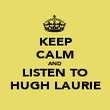 KEEP CALM AND LISTEN TO HUGH LAURIE - Personalised Poster large