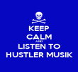 KEEP CALM AND LISTEN TO HUSTLER MUSIK - Personalised Poster large