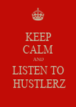 KEEP CALM AND LISTEN TO  HUSTLERZ - Personalised Poster large