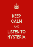 KEEP CALM AND LISTEN TO HYSTERIA - Personalised Poster large