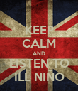 KEEP CALM AND LISTEN TO ILL NIÑO - Personalised Poster large