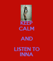 KEEP CALM AND LISTEN TO INNA - Personalised Poster large