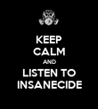 KEEP CALM AND LISTEN TO INSANECIDE - Personalised Poster large