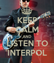 KEEP CALM AND LISTEN TO INTERPOL - Personalised Poster large