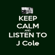 KEEP CALM AND LISTEN TO J Cole - Personalised Poster small