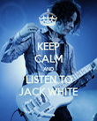 KEEP CALM AND LISTEN TO JACK WHITE - Personalised Poster large