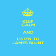 KEEP CALM AND LISTEN TO JAMES BLUNT - Personalised Poster large