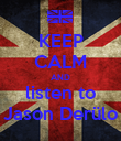KEEP CALM AND listen to Jason Derülo - Personalised Poster large