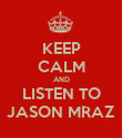 KEEP CALM AND LISTEN TO JASON MRAZ - Personalised Poster large