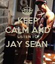 KEEP CALM AND LISTEN TO JAY SEAN   - Personalised Poster large