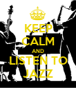 KEEP CALM AND LISTEN TO JAZZ - Personalised Poster large