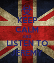 KEEP CALM AND LISTEN TO JEREMY - Personalised Poster large