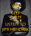 KEEP CALM AND LISTEN TO JIMI HENDRIX - Personalised Poster large