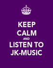 KEEP CALM AND LISTEN TO JK-MUSIC - Personalised Poster large