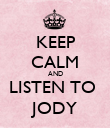 KEEP CALM AND LISTEN TO  JODY - Personalised Poster large