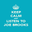 KEEP CALM AND LISTEN TO JOE BROOKS - Personalised Poster large