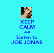 KEEP CALM and Listen to JOE JONAS - Personalised Poster large