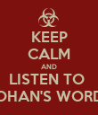 KEEP CALM AND LISTEN TO  JOHAN'S WORDS - Personalised Poster large