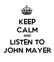 KEEP CALM AND LISTEN TO JOHN MAYER - Personalised Poster large