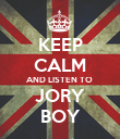 KEEP CALM AND LISTEN TO  JORY BOY - Personalised Poster small