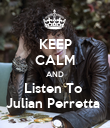 KEEP CALM AND Listen To  Julian Perretta  - Personalised Poster large