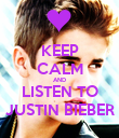 KEEP CALM AND LISTEN TO JUSTIN BIEBER - Personalised Poster large