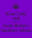 Keep Calm and Listen To Justin Bieber's Mistletoe Album - Personalised Poster large