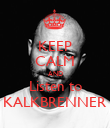 KEEP CALM AND Listen to KALKBRENNER - Personalised Poster large