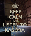 KEEP CALM AND LISTEN TO  KASORA  - Personalised Poster large