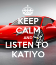 KEEP CALM AND LISTEN TO  KATIYO - Personalised Poster large