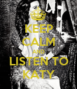 KEEP CALM AND LISTEN TO KATY - Personalised Poster large