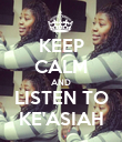 KEEP CALM AND LISTEN TO KE'ASIAH - Personalised Poster large