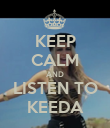 KEEP CALM AND LISTEN TO KEEDA - Personalised Poster large
