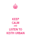 KEEP CALM AND LISTEN TO KEITH URBAN - Personalised Poster large