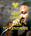 KEEP CALM AND LISTEN TO KENDRICK - Personalised Poster large