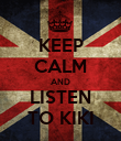 KEEP CALM AND LISTEN TO KIKI - Personalised Poster large