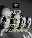KEEP CALM AND LISTEN TO KRAFTWERK - Personalised Poster large
